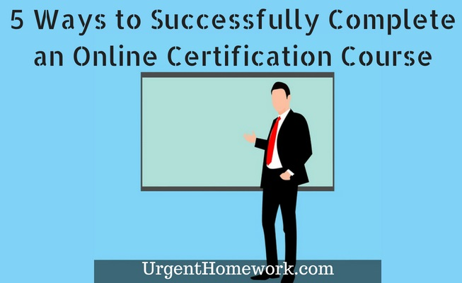 5 Ways to Successfully Complete an Online Certification Course ...