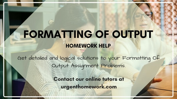 Formatting Of Output Homework Help