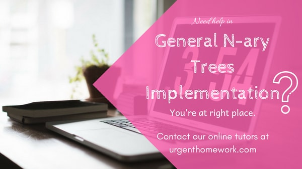 N-ary Trees Implementation Assignment Help