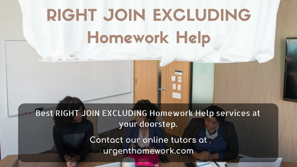 RIGHT JOIN EXCLUDING Homework Help